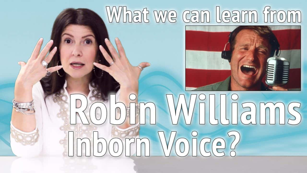 What we can learn from Robin Williams's Inborn Voice to improve our acting and our everyday life